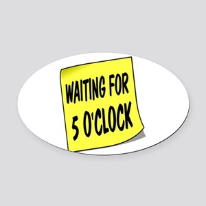 SIGN - 5 OCLOCK Oval Car Magnet
