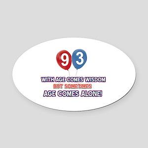 Funny 93 wisdom saying birthday Oval Car Magnet