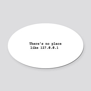 There's No Place Like 127.0.0.1 Oval Car Magnet