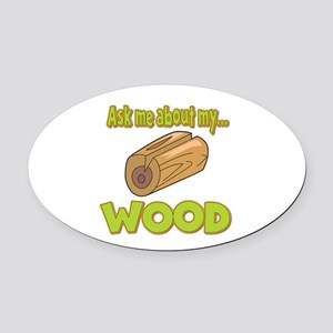 Ask Me About My Wood Funny Innuendo Design Oval Ca