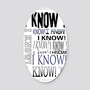 I know! I Know!! Teenagers knows i Oval Car Magnet