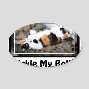 Tickle my Belly T-Shirt Oval Car Magnet