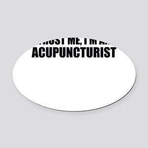 Trust Me, I'm An Acupuncturist Oval Car Magnet