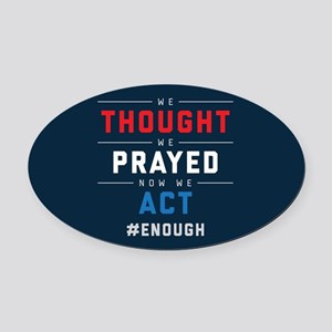 Now We Act #ENOUGH Oval Car Magnet