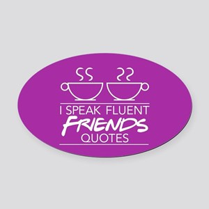 I Speak Friends Quotes Oval Car Magnet