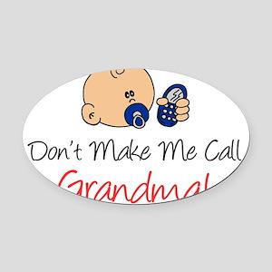 Dont Make Me Call Grandma Oval Car Magnet