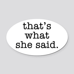 """""""That's What She Said"""" Oval Car Magnet"""