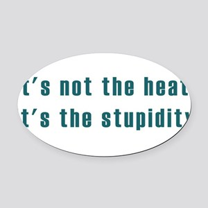 its not the heat dark Oval Car Magnet