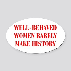 Well behaved women rarely make history-BOD-RED Ova