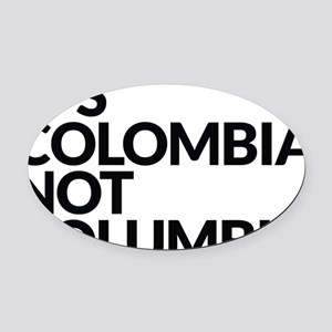 IT'S COLOMBIA NOT COLUMBIA Oval Car Magnet