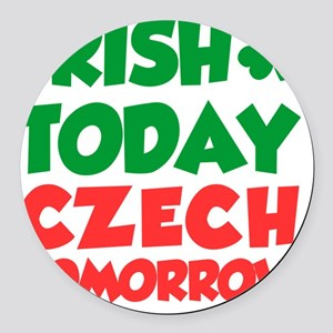Irish Today Czech Tomorrow Round Car Magnet