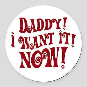 Veruca Salt Daddy I Want It Now Round Car Magnet