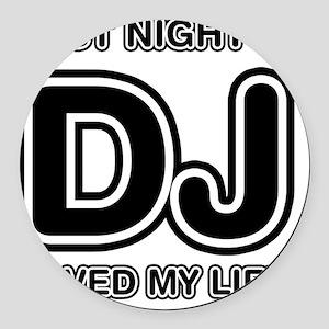 Last Night A DJ Saved My Life Round Car Magnet