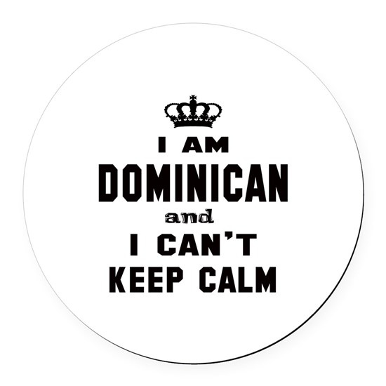 I am Dominican and I cant Keep Calm