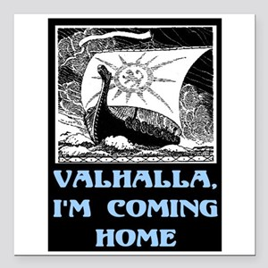 "VALHALLA, I'M COMING HOME Square Car Magnet 3"" x 3"