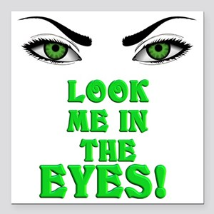 "Look Me In The Eyes! Square Car Magnet 3"" x 3"""