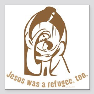 "Jesus was a refugee, to Square Car Magnet 3"" x 3"""
