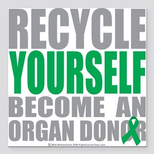 Recycle-Yourself-Organ-Donor Square Car Magnet 3""