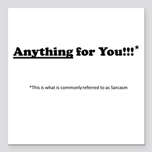 "anything for you Square Car Magnet 3"" x 3"""