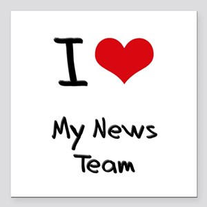 "I Love My News Team Square Car Magnet 3"" x 3"""