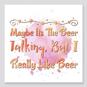 "Maybe Its The Beer Talki Square Car Magnet 3"" x 3"""