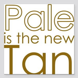 "Pale is the new TAN Square Car Magnet 3"" x 3"""
