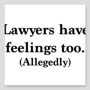 "Lawyers have feelings too Square Car Magnet 3"" x 3"