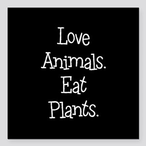 "Love Animals Eat Plants Square Car Magnet 3"" x 3"""