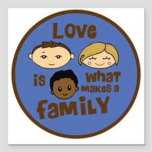 "love is what makes a fam Square Car Magnet 3"" x 3"""