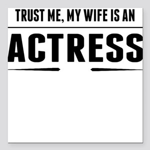 "My Wife Is An Actress Square Car Magnet 3"" x 3"""