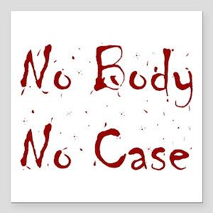"""No Body, No Case Square Car Magnet 3"""" x 3"""""""