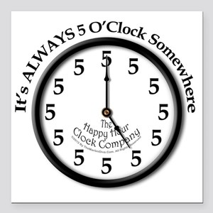 "Always5oClodkArt Square Car Magnet 3"" x 3"""