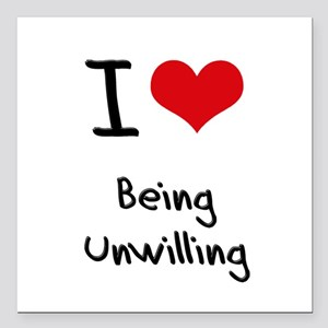 """I love Being Unwilling Square Car Magnet 3"""" x 3"""""""