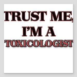 "Trust Me, I'm a Toxicologist Square Car Magnet 3"""