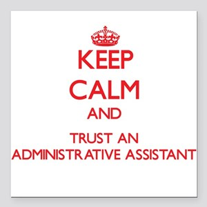 Keep Calm and Trust an Administrative Assistant Sq