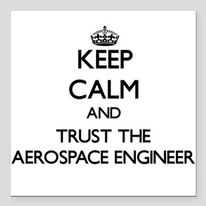 Keep Calm and Trust the Aerospace Engineer Square