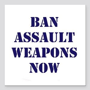 """Ban Assault Weapons Now Square Car Magnet 3"""" x 3"""""""