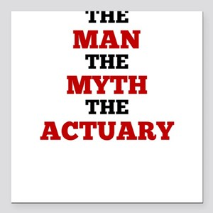 """The Man The Myth The Actuary Square Car Magnet 3"""""""