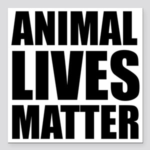 "Animal Lives Matter Square Car Magnet 3"" x 3"""