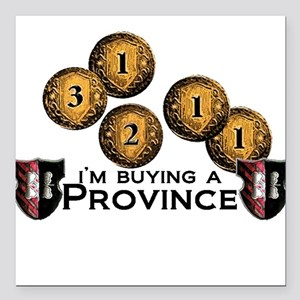"""I'm buying a province. Square Car Magnet 3"""" x 3"""""""