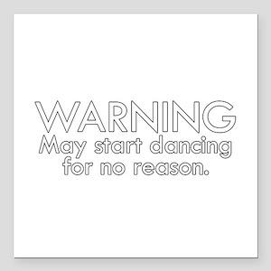 Warning: May start dancing for no reason Square Ca