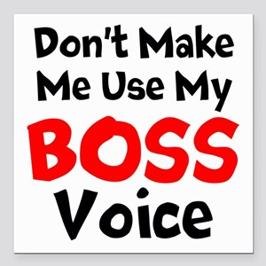 Dont Make Me Use My Boss Voice Square Car Magnet 3