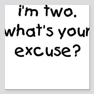 i'm 2 what's your excuse Square Car Magnet