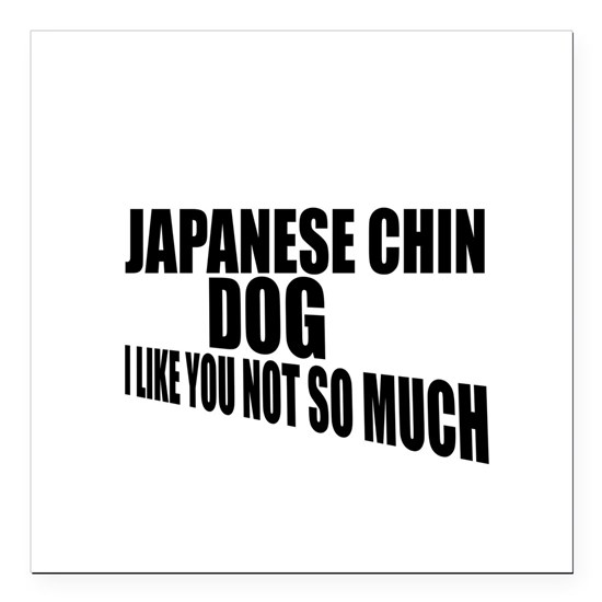 Japanese Chin Dog I Like You Not So Much