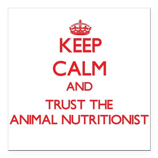 Keep Calm and Trust the Animal Nutritionist