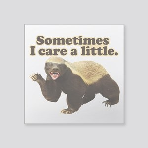 "Honey Badger Sometimes I Care Square Sticker 3"" x"