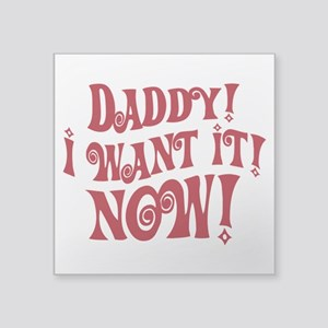 Veruca Salt Daddy I Want It Now Sticker