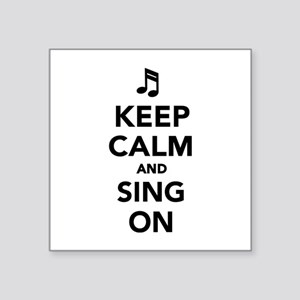 "Keep calm and sing on Square Sticker 3"" x 3"""