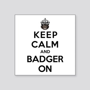 "Keep Calm And Badger On Square Sticker 3"" x 3"""