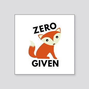 "Zero Fox Given Square Sticker 3"" x 3"""